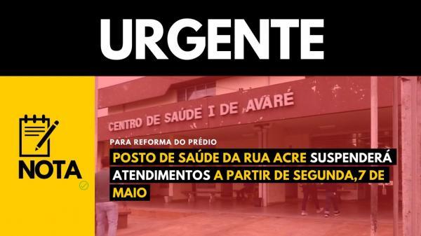 NOTA URGENTE : POSTO DE SAÚDE DA RUA ACRE SUSPENDE ATENDIMENTOS A PARTIR DA PRÓXIMA SEGUNDA, 7 DE MAIO.