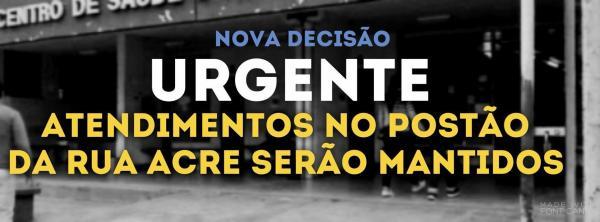 NOTA | ATENDIMENTOS NO POSTÃO DA RUA ACRE SERÃO MANTIDOS
